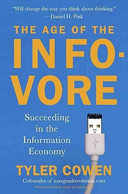 The Age Of The Infovore Succeeding In The Information Economy Tyler Cowen Paperback