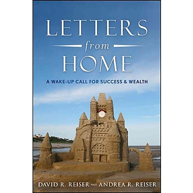 Letters from Home: A Wake-up Call for Success and Wealth David R. Reiser, Andrea R. Reiser Hardcover