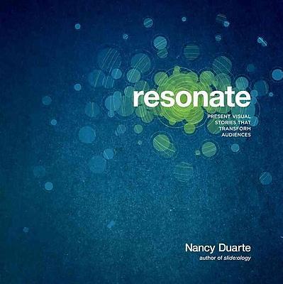 Resonate: Present Visual Stories that Transform Audiences Nancy Duarte Paperback