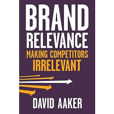 Brand Relevance: Making Competitors Irrelevant David A. Aaker Hardcover