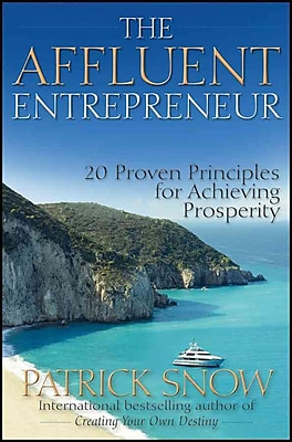 The Affluent Entrepreneur: 20 Proven Principles for Achieving Prosperity Patrick Snow Hardcover