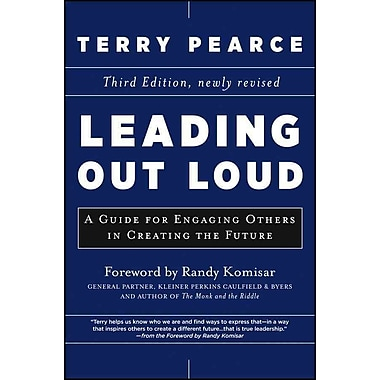 Leading Out Loud: A Guide for Engaging Others in Creating the Future Terry Pearce Hardcover