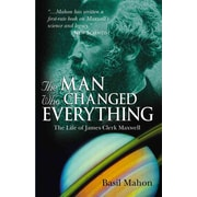 The Man Who Changed Everything: The Life of James Clerk Maxwell Basil Mahon Paperback