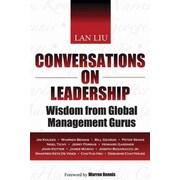 Conversations on Leadership: Wisdom from Global Management Gurus Lan Liu Hardcover