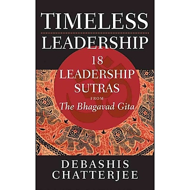 Timeless Leadership: 18 Leadership Sutras from the Bhagavad Gita Debashis Chatterjee Hardcover