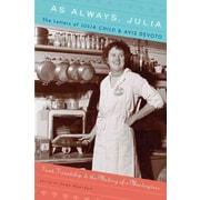 As Always, Julia: The Letters of Julia Child and Avis DeVoto Joan Reardon Paperback