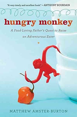Hungry Monkey: A Food-Loving Father's Quest to Raise an Adventurous Eater Paperback
