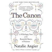 The Canon: A Whirligig Tour of the Beautiful Basics of Science Natalie Angier Paperback