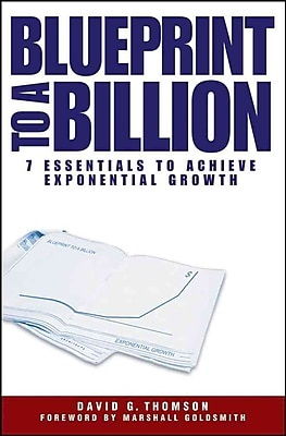 Blueprint to a Billion: 7 Essentials to Achieve Exponential Growth David G. Thomson Hardcover