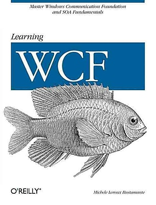 Learning WCF: A Hands-on Guide Michele Leroux Bustamante Paperback