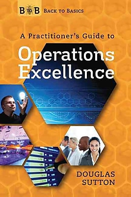 Back to Basics: A Practitioner's Guide to Operations Excellence Douglas Sutton Paperback
