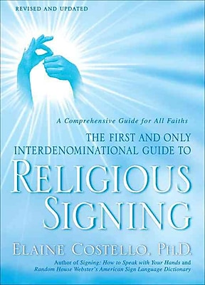 Religious Signing: A Comprehensive Guide for All Faiths Elaine Costello Ph.D. Paperback