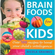 Brain Foods for Kids: Over 100 Recipes to Boost Your Child's Intelligence Nicola Graimes Paperback