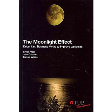 The Moonlight Effect Debunking Business Myths to Improve Wellbeing Paperback