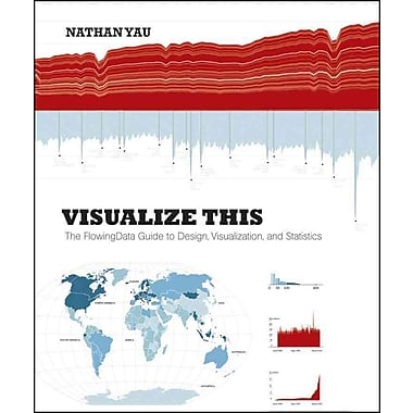 Visualize This: The FlowingData Guide to Design, Visualization, and Statistics Nathan Yau Paperback
