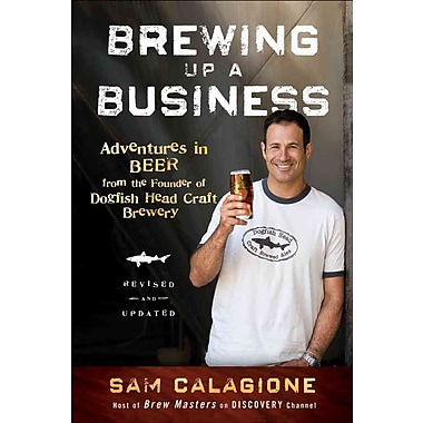 Brewing Up a Business: Adventures in Beer from the Founder of Dogfish Head Craft Brewery, Used Book, (0470942314)