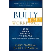 The Bully-Free Workplace: Stop Jerks, Weasels, and Snakes From Killing Your Organization Hardcover