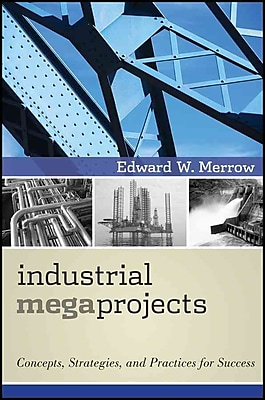 Industrial Megaprojects: Concepts, Strategies, and Practices for Success Edward Merrow Hardcover