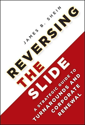 Reversing the Slide: A Strategic Guide to Turnarounds and Corporate Renewal James B. Shein Hardcover