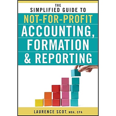 The Simplified Guide to Not-for-Profit Accounting, Formation and Reporting Laurence Scot Paperback