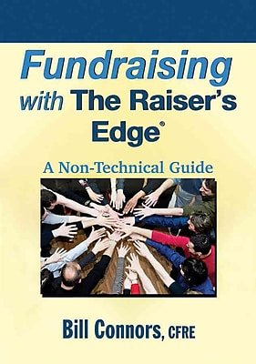 Fundraising with The Raiser's Edge: A Non-Technical Guide Bill Connors Paperback