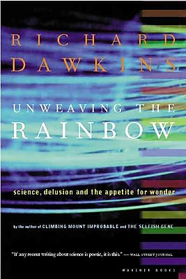 Unweaving the Rainbow: Science, Delusion and the Appetite for Wonder Richard Dawkins Paperback