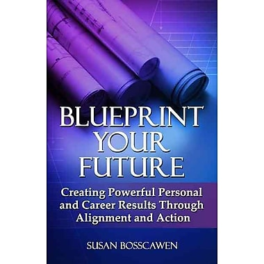 Blueprint Your Future: Creating Powerful Personal and Career Results through Alignment Paperback