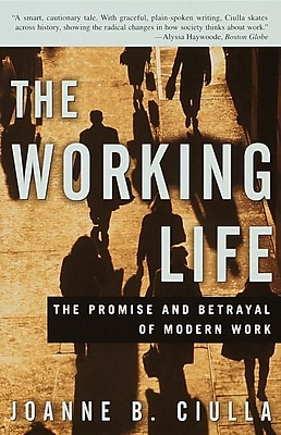 The Working Life: The Promise and Betrayal of Modern Work Joanne B. Ciulla Paperback