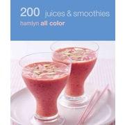 200 Juices & Smoothies: Hamlyn All Color Hamlyn All Color Paperback