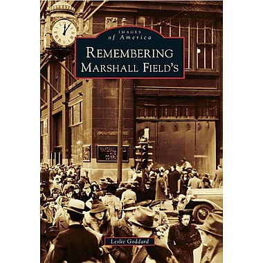 Remembering Marshall Field's (Images of America) (Images of America (Arcadia Publishing)) Paperback