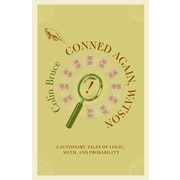 Conned Again, Watson: Cautionary Tales Of Logic, Math, And Probability Colin Bruce Paperback