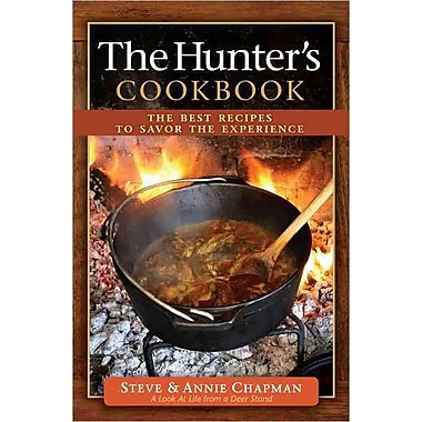 The Hunter's Cookbook: The Best Recipes to Savor the Experience Spiral-bound