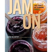 Jam On: The Craft of Canning Fruit Laena McCarthy Hardcover