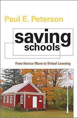 Saving Schools: From Horace Mann to Virtual Learning Paul E. Peterson Paperback
