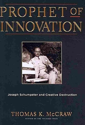 Prophet of Innovation: Joseph Schumpeter and Creative Destruction Thomas K. McCraw Paperback