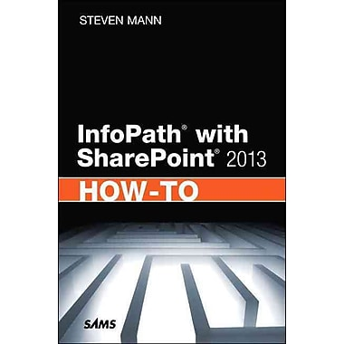 InfoPath with SharePoint 2013 How-To Steven Mann Paperback