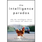 The Intelligence Paradox: Why the Intelligent Choice Isn't Always the Smart One Hardcover