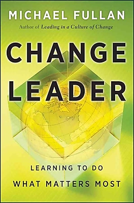 Change Leader: Learning to Do What Matters Most Michael Fullan Hardcover