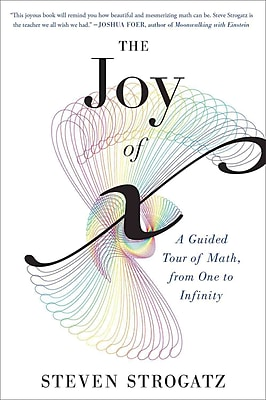The Joy of x: A Guided Tour of Math, from One to Infinity Steven Strogatz Paperback