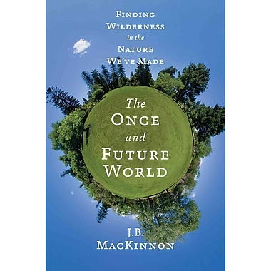 The Once and Future World Mr. J.B. MacKinnon Hardcover
