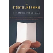 The Storytelling Animal: How Stories Make Us Human Jonathan Gottschall Paperback