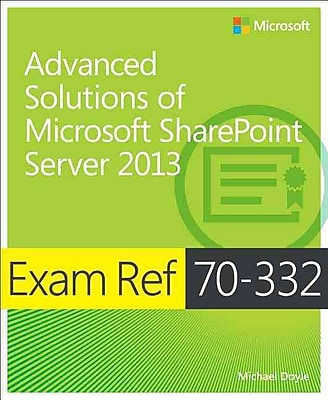 Exam Ref 70-332: Advanced Solutions of Microsoft SharePoint Server 2013 Michael Doyle Paperback