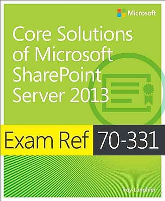 Exam Ref 70-331: Core Solutions of Microsoft SharePoint Server 2013 Troy Lanphier Paperback