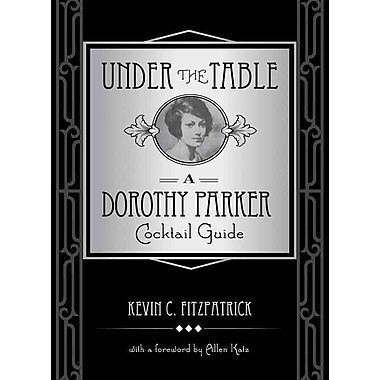 Under the Table: A Dorothy Parker Cocktail Guide Kevin C. Fitzpatrick Hardcover