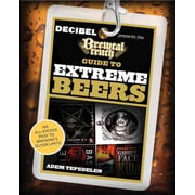 The Brewtal Truth Guide to Extreme Beers: An All-Excess Pass to Brewing's Outer Limits Paperback