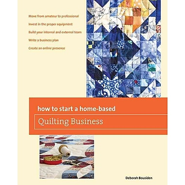How to Start a Home-based Quilting Business (Home-Based Business Series) Deborah Bouziden Paperback
