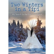 Two Winters in a Tipi: My Search for the Soul of the Forest Mark Warren Paperback