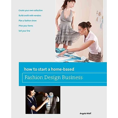 How to Start a Home-based Fashion Design Business Angela Wolf Paperback