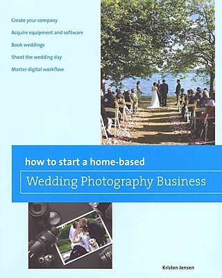 How to Start a Home-based Wedding Photography Business Kristen Jensen Paperback