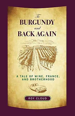 To Burgundy and Back Again: A Tale of Wine, France, and Brotherhood Roy Cloud Paperback